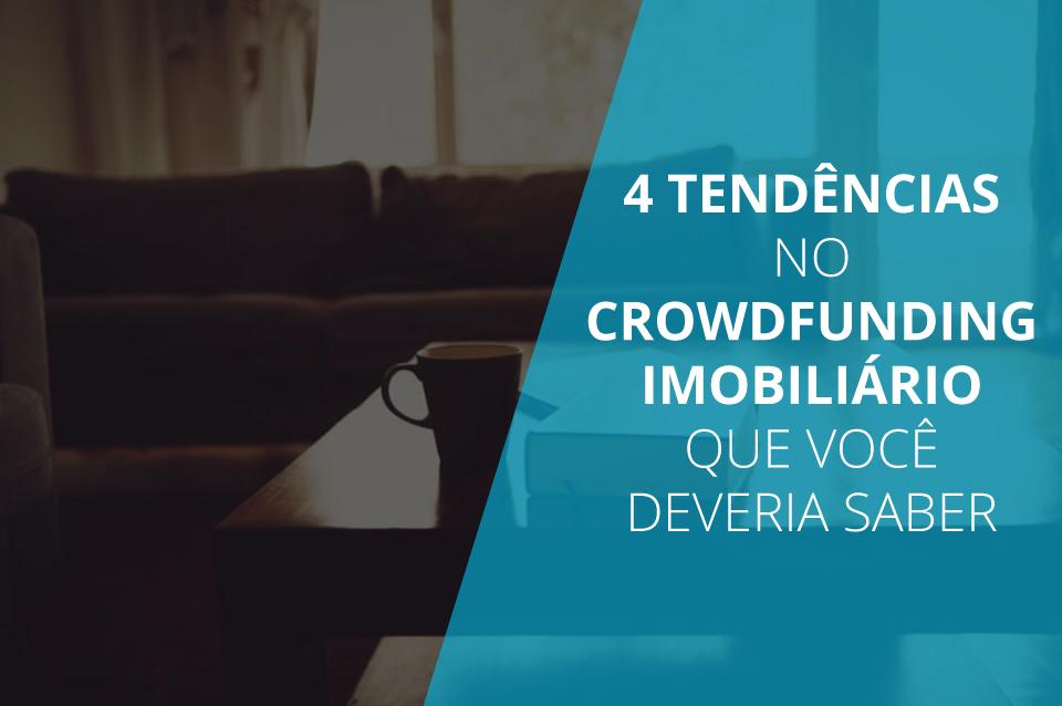 4 tendências no crowdfunding imobiliário que você deveria saber