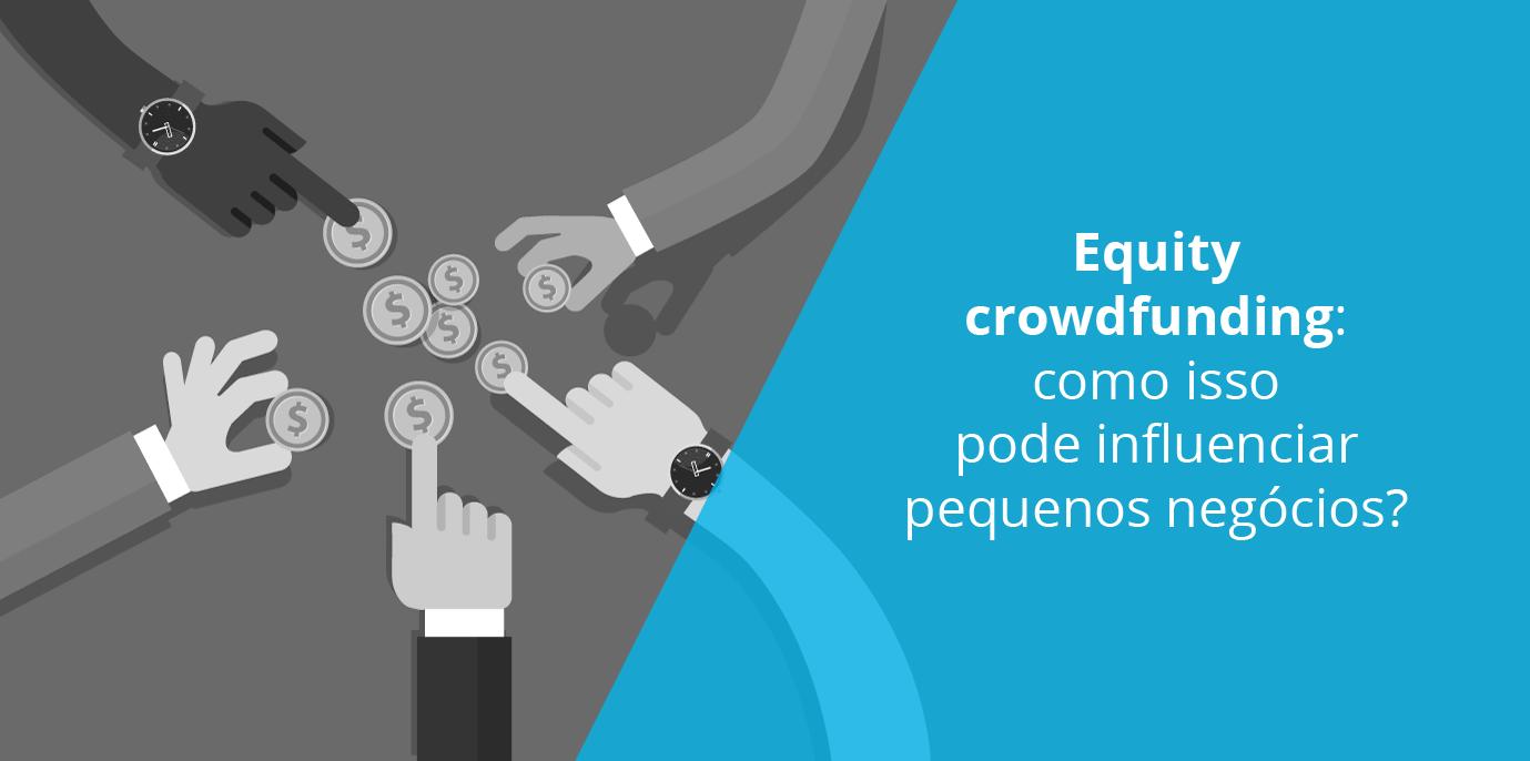 Crowdfunding de investimento: como isso pode influenciar pequenos negócios?