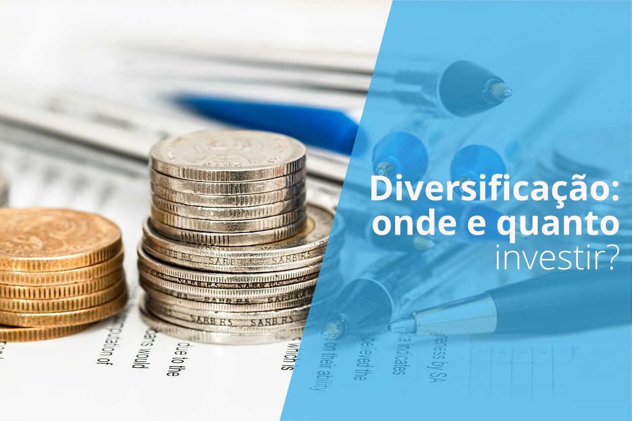 Diversificação de investimentos: onde e quanto investir?